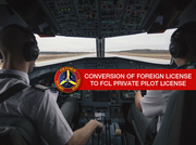 CONVERSION OF FOREIGN LICENSE TO FCL PRIVATE PILOT LICENSE